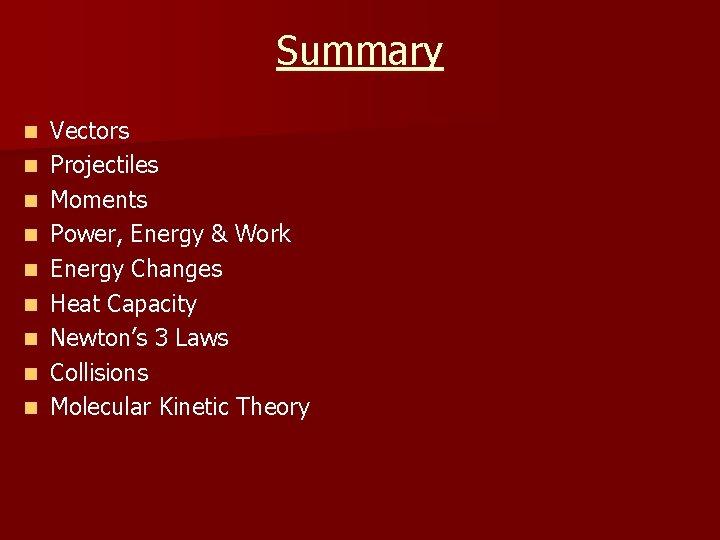 Summary n n n n n Vectors Projectiles Moments Power, Energy & Work Energy