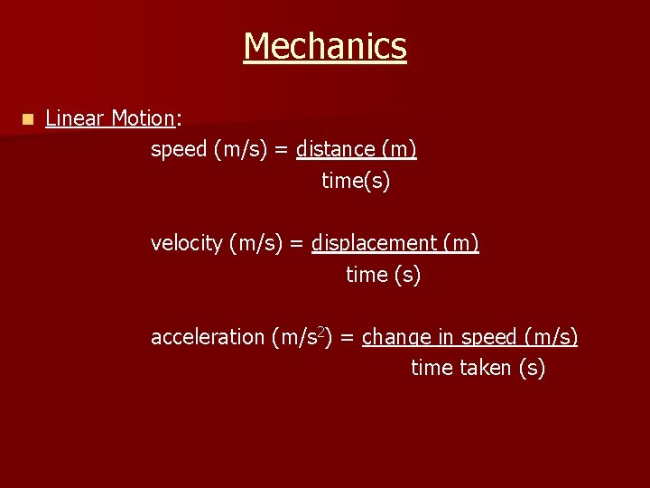 Mechanics n Linear Motion: speed (m/s) = distance (m) time(s) velocity (m/s) = displacement