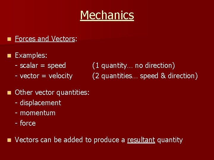 Mechanics n Forces and Vectors: n Examples: - scalar = speed - vector =