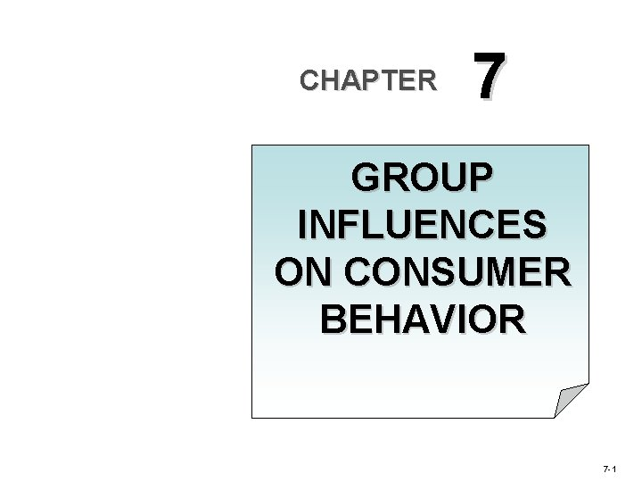 CHAPTER 7 GROUP INFLUENCES ON CONSUMER BEHAVIOR 7 -1