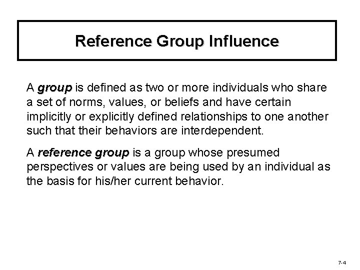 Reference Group Influence A group is defined as two or more individuals who share