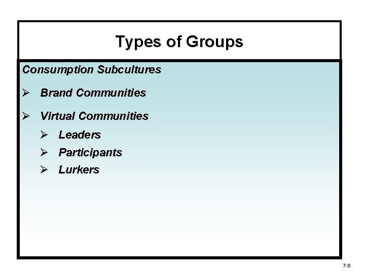 Types of Groups Consumption Subcultures Ø Brand Communities Ø Virtual Communities Ø Leaders Ø