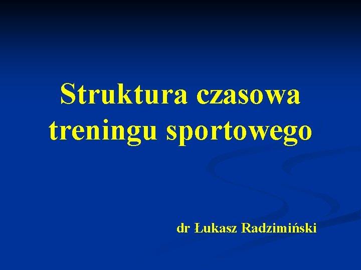 Struktura czasowa treningu sportowego dr Łukasz Radzimiński