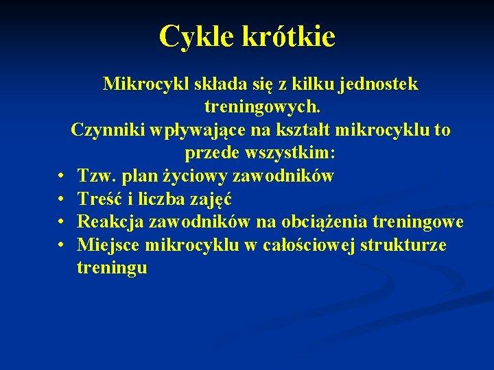 Cykle krótkie • • Mikrocykl składa się z kilku jednostek treningowych. Czynniki wpływające na