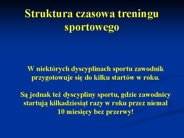 Struktura czasowa treningu sportowego W niektórych dyscyplinach sportu zawodnik przygotowuje się do kilku startów