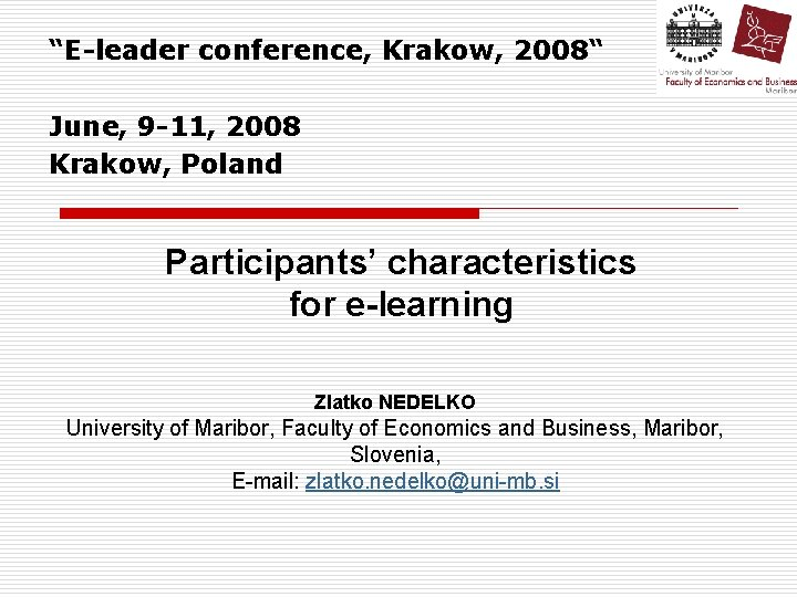 """E-leader conference, Krakow, 2008"" June, 9 -11, 2008 Krakow, Poland Participants' characteristics for e-learning"