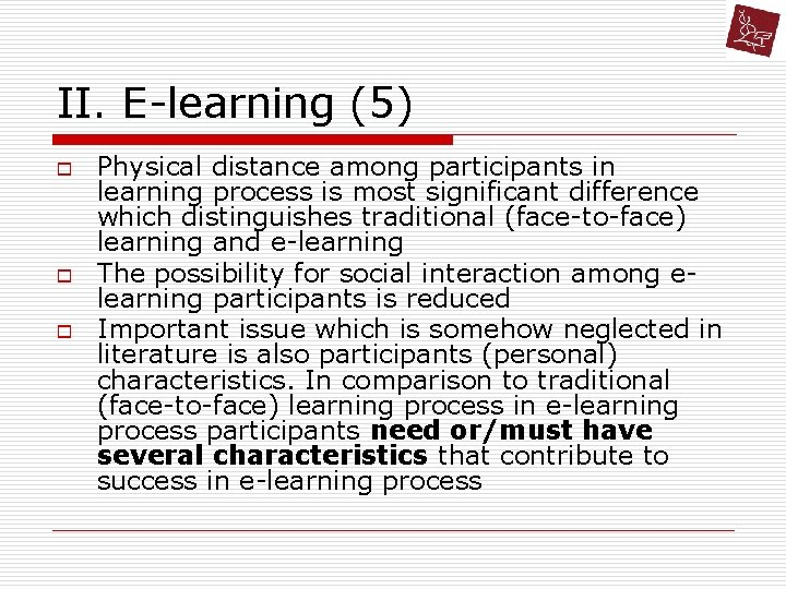 II. E-learning (5) o o o Physical distance among participants in learning process is