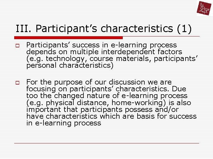 III. Participant's characteristics (1) o o Participants' success in e-learning process depends on multiple
