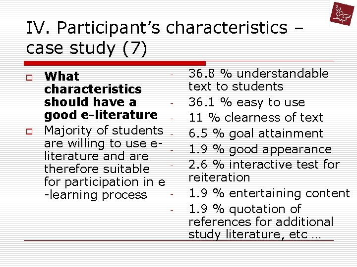 IV. Participant's characteristics – case study (7) o o What characteristics should have a