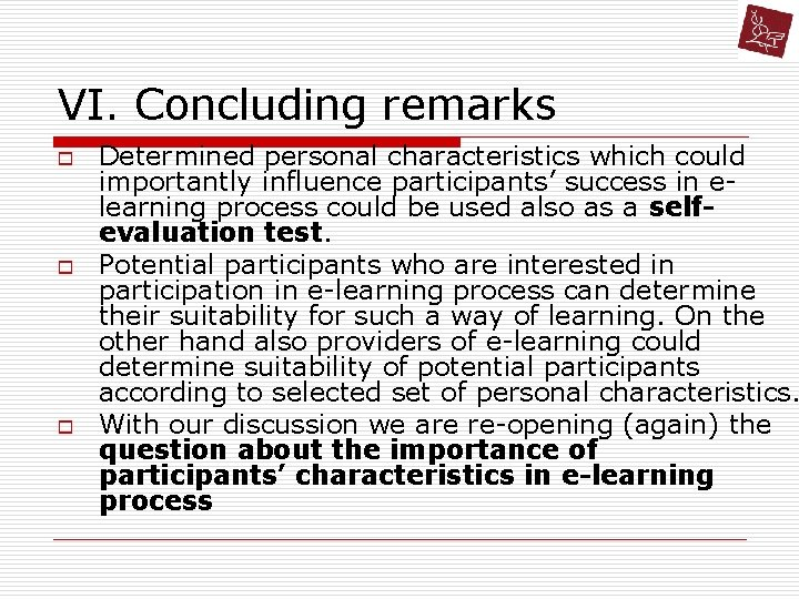 VI. Concluding remarks o o o Determined personal characteristics which could importantly influence participants'