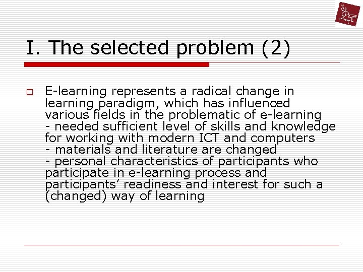 I. The selected problem (2) o E-learning represents a radical change in learning paradigm,