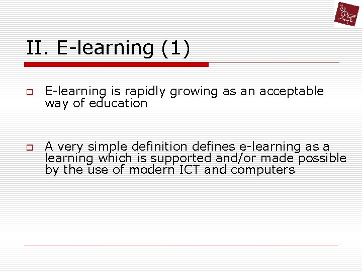 II. E-learning (1) o o E-learning is rapidly growing as an acceptable way of