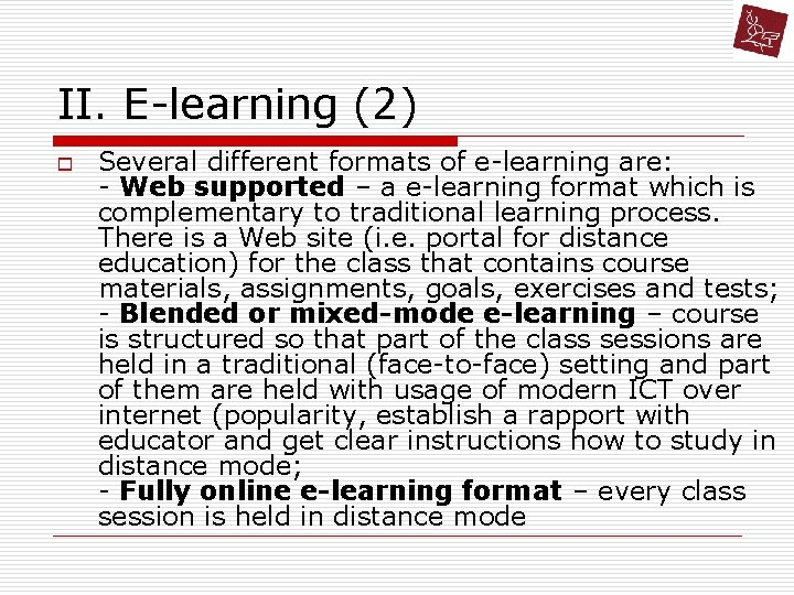 II. E-learning (2) o Several different formats of e-learning are: - Web supported –