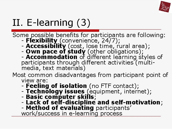 II. E-learning (3) Some possible benefits for participants are following: - Flexibility (convenience, 24/7);