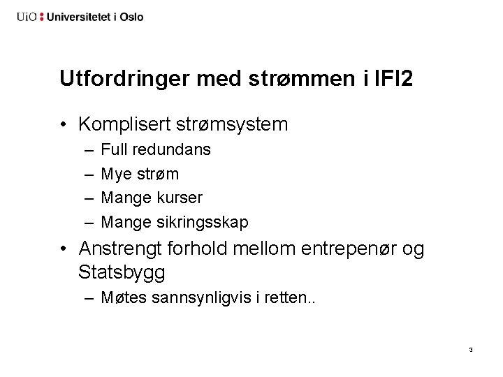 Utfordringer med strømmen i IFI 2 • Komplisert strømsystem – – Full redundans Mye