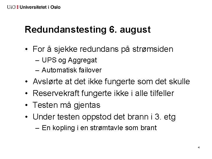 Redundanstesting 6. august • For å sjekke redundans på strømsiden – UPS og Aggregat