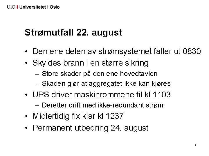 Strømutfall 22. august • Den ene delen av strømsystemet faller ut 0830 • Skyldes