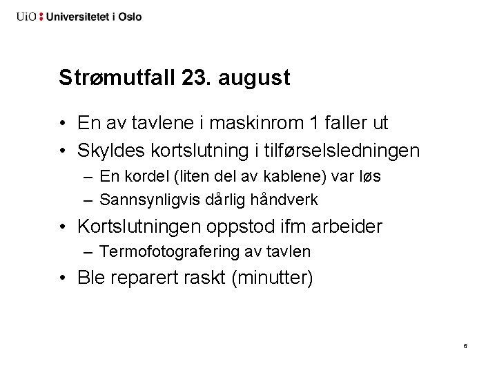 Strømutfall 23. august • En av tavlene i maskinrom 1 faller ut • Skyldes