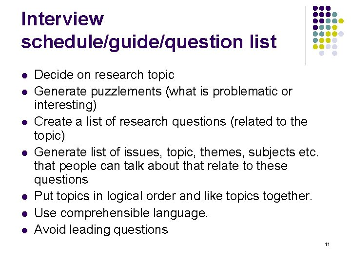 Interview schedule/guide/question list l l l l Decide on research topic Generate puzzlements (what