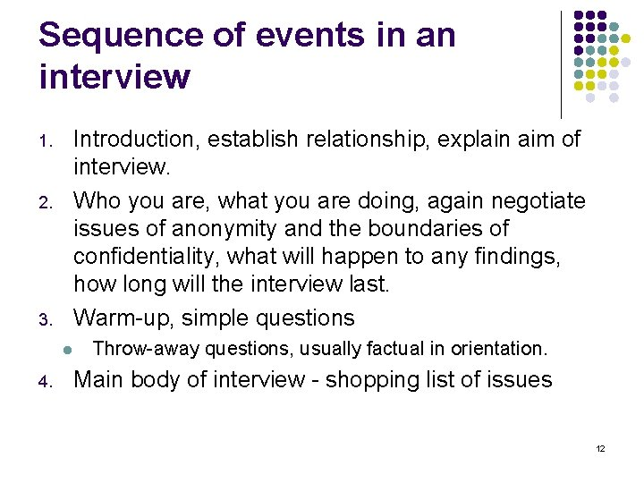 Sequence of events in an interview Introduction, establish relationship, explain aim of interview. Who
