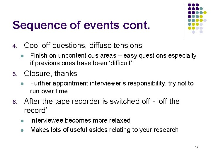 Sequence of events cont. Cool off questions, diffuse tensions 4. l Finish on uncontentious