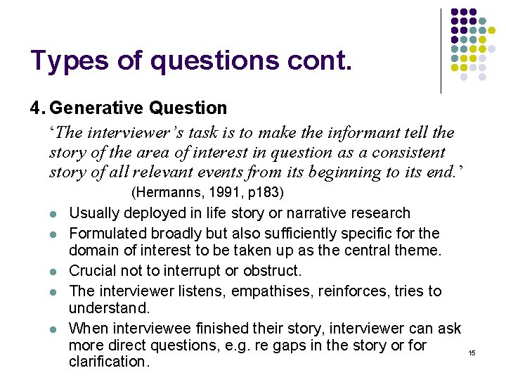 Types of questions cont. 4. Generative Question 'The interviewer's task is to make the