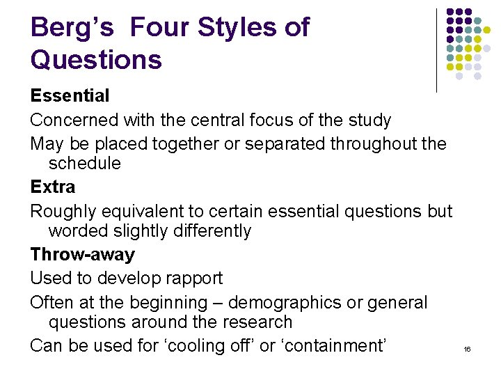 Berg's Four Styles of Questions Essential Concerned with the central focus of the study