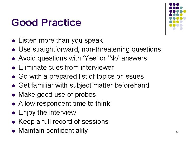 Good Practice l l l Listen more than you speak Use straightforward, non-threatening questions