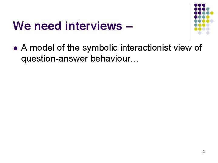 We need interviews – l A model of the symbolic interactionist view of question-answer