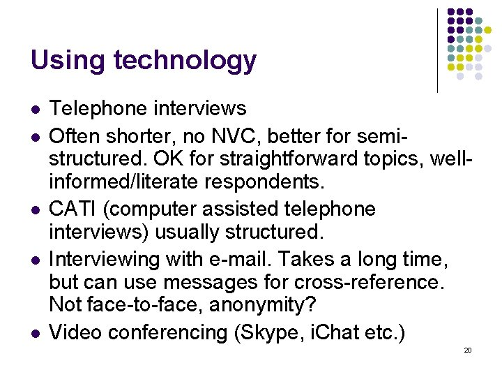 Using technology l l l Telephone interviews Often shorter, no NVC, better for semistructured.