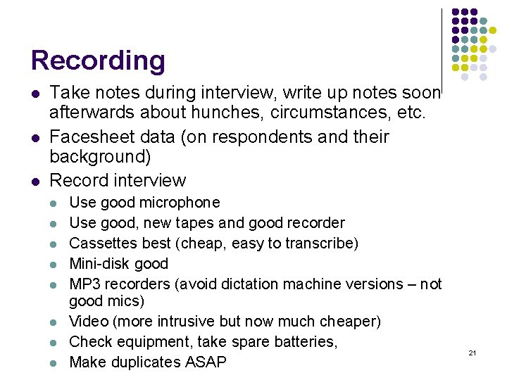 Recording l l l Take notes during interview, write up notes soon afterwards about