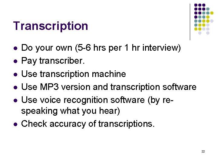Transcription l l l Do your own (5 -6 hrs per 1 hr interview)
