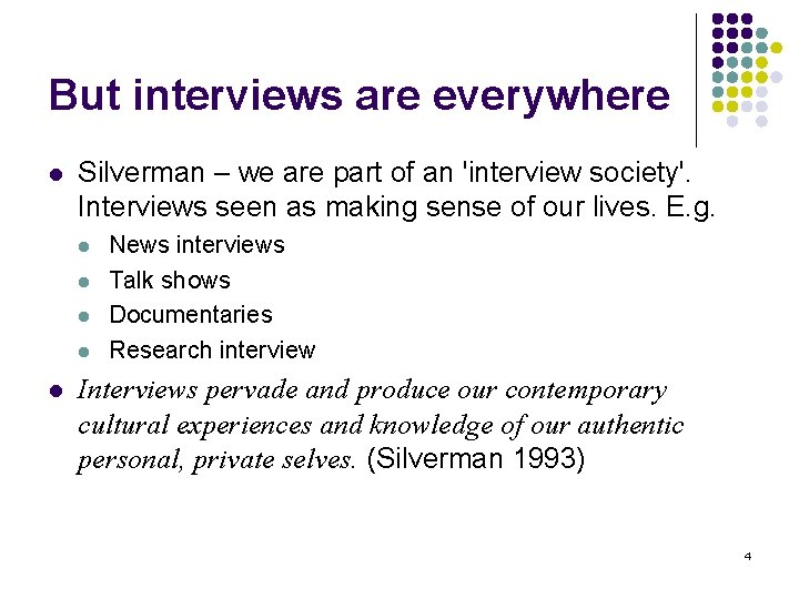 But interviews are everywhere l Silverman – we are part of an 'interview society'.