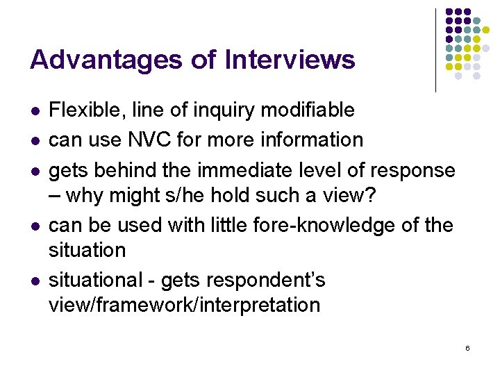 Advantages of Interviews l l l Flexible, line of inquiry modifiable can use NVC