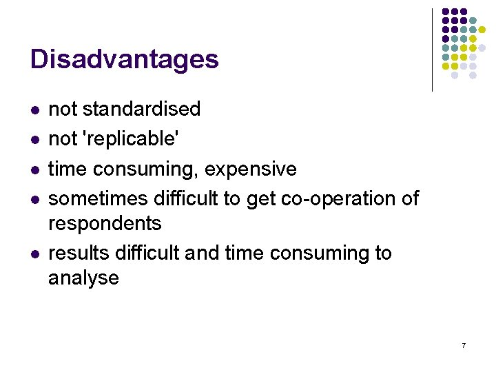Disadvantages l l l not standardised not 'replicable' time consuming, expensive sometimes difficult to