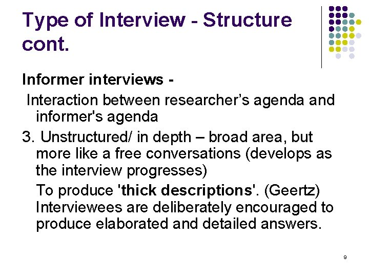 Type of Interview - Structure cont. Informer interviews Interaction between researcher's agenda and informer's