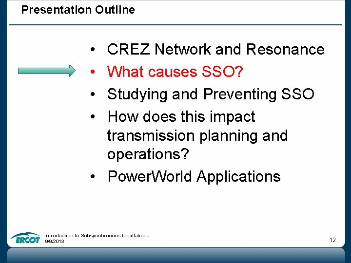Presentation Outline • • CREZ Network and Resonance What causes SSO? Studying and Preventing