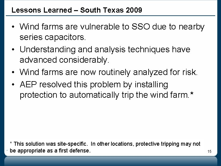 Lessons Learned – South Texas 2009 • Wind farms are vulnerable to SSO due
