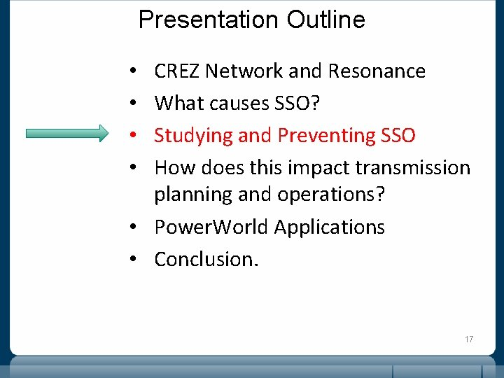 Presentation Outline CREZ Network and Resonance What causes SSO? Studying and Preventing SSO How
