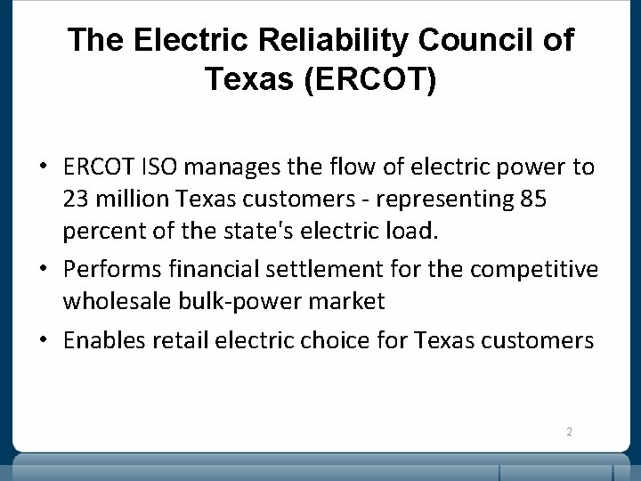 The Electric Reliability Council of Texas (ERCOT) • ERCOT ISO manages the flow of