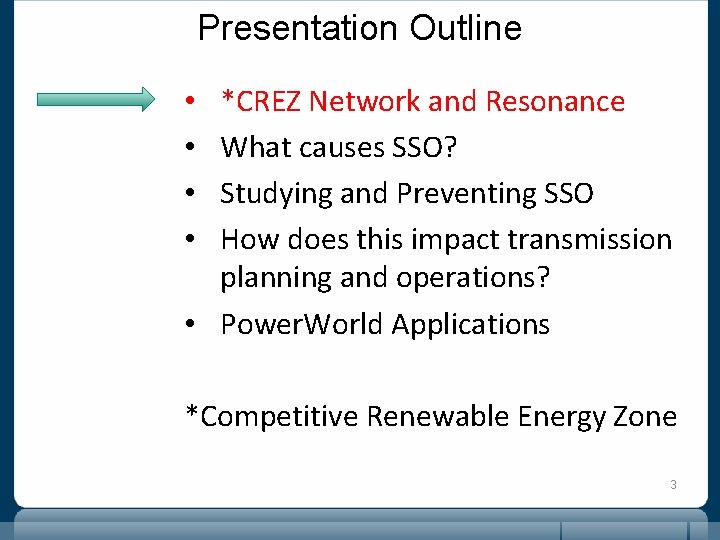 Presentation Outline *CREZ Network and Resonance What causes SSO? Studying and Preventing SSO How