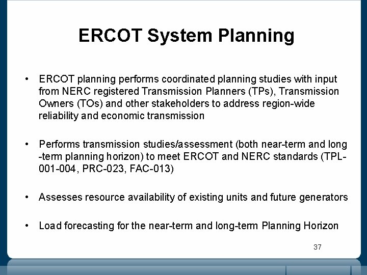 ERCOT System Planning • ERCOT planning performs coordinated planning studies with input from NERC
