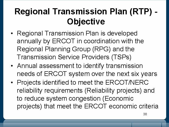 Regional Transmission Plan (RTP) - Objective • Regional Transmission Plan is developed annually by