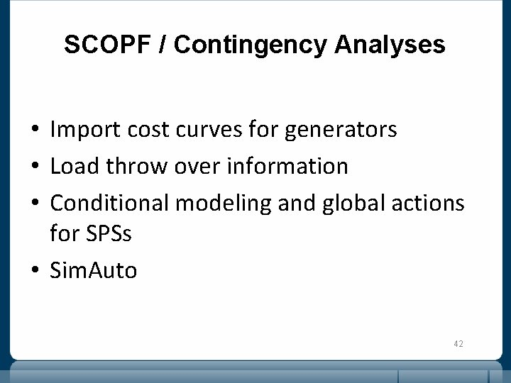 SCOPF / Contingency Analyses • Import cost curves for generators • Load throw over