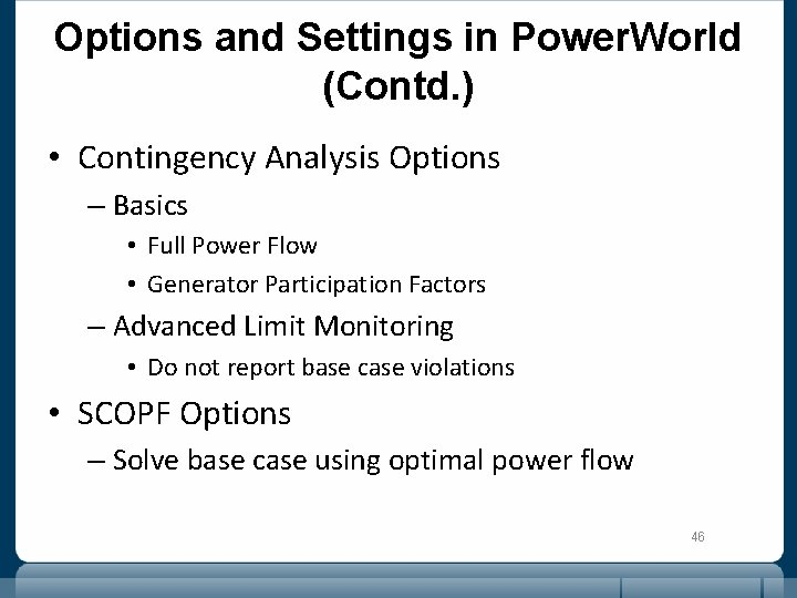 Options and Settings in Power. World (Contd. ) • Contingency Analysis Options – Basics