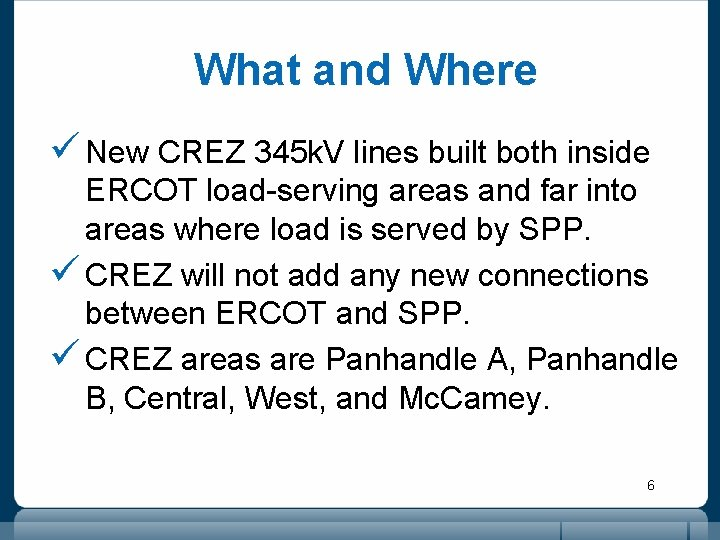 What and Where ü New CREZ 345 k. V lines built both inside ERCOT