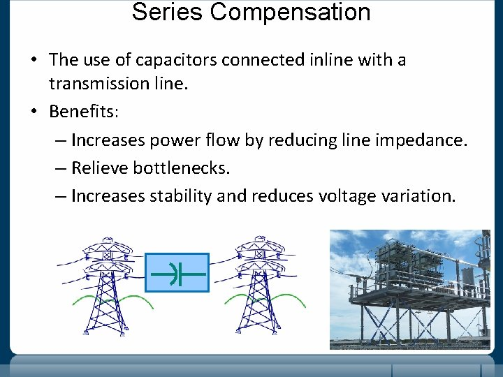 Series Compensation • The use of capacitors connected inline with a transmission line. •