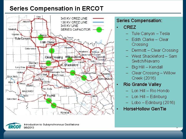 Series Compensation in ERCOT Series Compensation: • CREZ – Tule Canyon – Tesla –