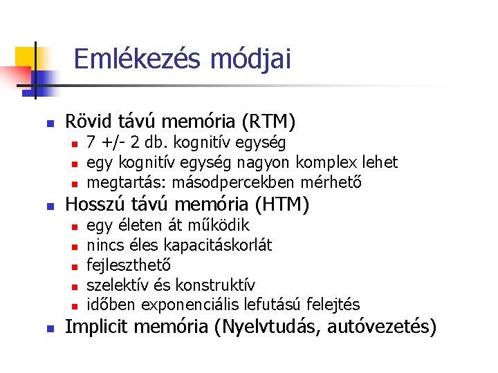Emlékezés módjai n Rövid távú memória (RTM) n n Hosszú távú memória (HTM) n