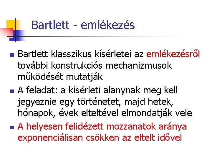 Bartlett - emlékezés n n n Bartlett klasszikus kísérletei az emlékezésről további konstrukciós mechanizmusok